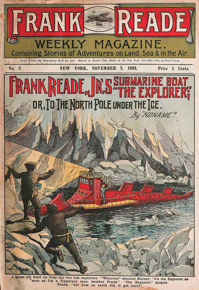 "1 Frank Reade, Jr.'s Submarine Boat ""The Explorer;"" or, To the North Pole under the Ice, (Frank Reade Weekly Magazine), New York, 1902. Gift of the Burndy Library."